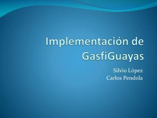 Implementación de  GasfiGuayas