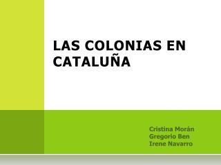 LAS COLONIAS EN  CATALUÑA