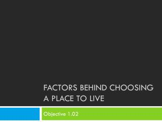 FACTORS BEHIND Choosing a Place to live