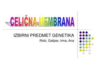 IZBIRNI PREDMET GENETIKA Robi, Gašper, Irma, Ana