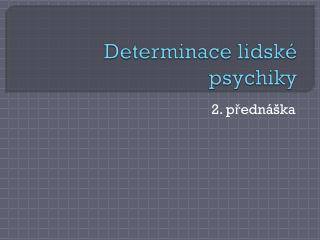 Determinace lidsk� psychiky