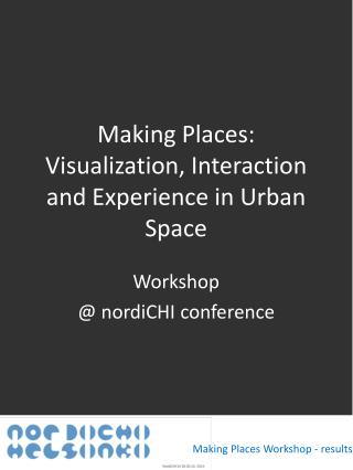 Making Places: Visualization, Interaction and Experience in Urban Space