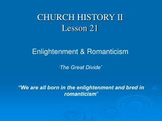 CHURCH HISTORY II Lesson 21  Enlightenment  Romanticism