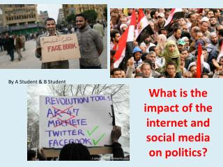 What is  the impact of the internet and social media on  politics?