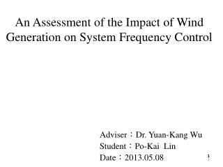 An Assessment of the Impact of Wind Generation on System Frequency Control
