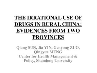 THE IRRATIONAL USE OF DRUGS IN RURAL CHINA: EVIDENCES FROM TWO PROVINCES