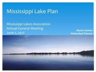 Mississippi Lake Plan  Mississippi Lakes Association  Annual General Meeting June 2, 2012
