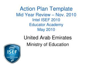 Action Plan Template Mid Year Review – Nov. 2010  Intel ISEF 2010 Educator Academy May 2010