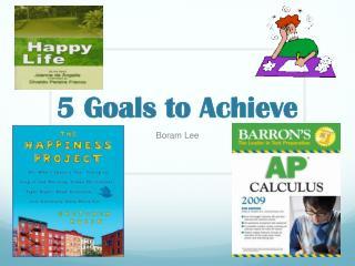 5 Goals to Achieve