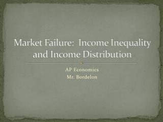 Market Failure:  Income Inequality and Income Distribution
