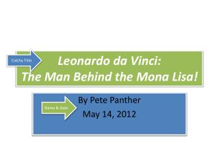 Leonardo  da  Vinci:  The Man Behind the Mona Lisa!