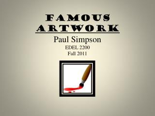 Famous  Artwork Paul Simpson EDEL 2200 Fall 2011
