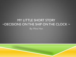 My Little Short Story  ~Decisions on The ship On the clock ~