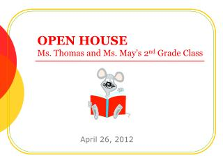OPEN  HOUSE Ms. Thomas and Ms. May's 2 nd  Grade Class