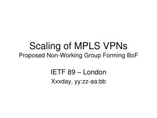 Scaling of MPLS VPNs Proposed Non-Working Group Forming  BoF