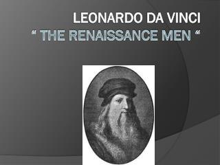 Leonardo  D a Vinci � The Renaissance Men �