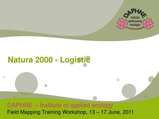 DAPHNE – Institute of applied ecology Field Mapping Training Workshop, 13 – 17 June, 2011