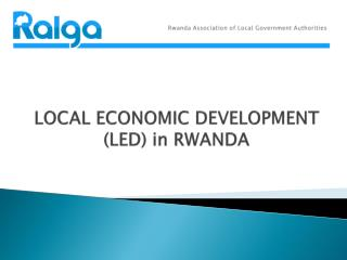 LOCAL ECONOMIC DEVELOPMENT (LED) in RWANDA