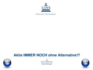 Aktie  IMMER NOCH  ohne Alternative!?  mit  Dennis Mehrtens Sales  Manager