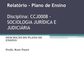 Relatório - Plano de  Ensino Disciplina: CCJ0008 - SOCIOLOGIA JURÍDICA E JUDICIÁRIA