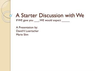 A Starter Discussion with We