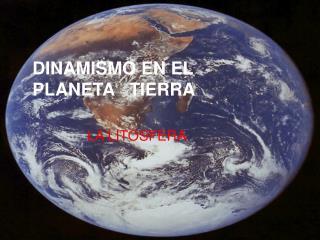 DINAMISMO EN EL PLANETA   TIERRA
