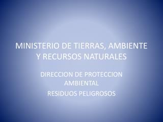MINISTERIO DE TIERRAS, AMBIENTE  Y RECURSOS NATURALES