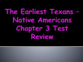 The Earliest Texans � Native Americans Chapter 3 Test Review