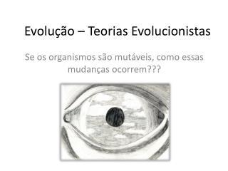 Evolução – Teorias Evolucionistas