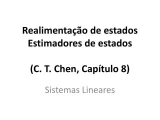 Realimentação de estados Estimadores de estados (C. T. Chen, Capítulo 8)