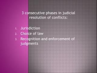 3 consecutive phases in judicial resolution of conflicts: Jurisdiction Choice of law