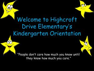 Welcome to Highcroft  Drive Elementary's  Kindergarten Orientation