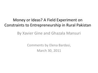 Money or Ideas? A Field Experiment on Constraints to Entrepreneurship in Rural Pakistan