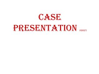 CASE PRESENTATION  (4)(6)(7)