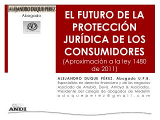 EL FUTURO DE LA PROTECCI�N JUR�DICA DE LOS CONSUMIDORES (Aproximaci�n a la ley 1480 de 2011)