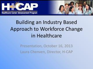 Building an Industry Based Approach to Workforce Change in Healthcare