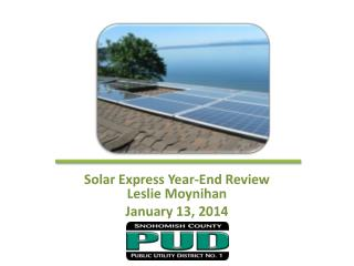 Solar Express Year-End Review Leslie Moynihan January 13, 2014