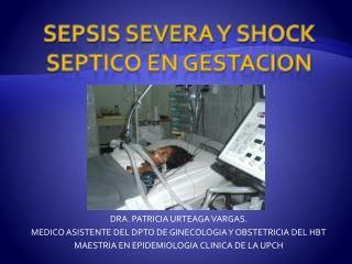 SEPSIS SEVERA Y SHOCK SEPTICO EN GESTACION