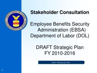 Stakeholder Consultation  Employee Benefits Security Administration EBSA Department of Labor DOL   DRAFT Strategic Plan