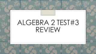 Algebra 2 test#3 review