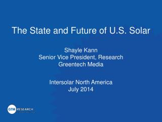 The State and Future of U.S. Solar Shayle Kann Senior Vice President, Research Greentech Media
