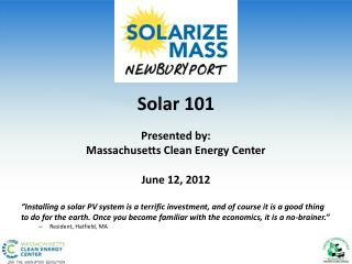 Solar 101 Presented by: Massachusetts Clean Energy Center June 12, 2012
