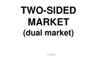 TWO-SIDED MARKET (dual market)