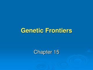 Genetic Frontiers