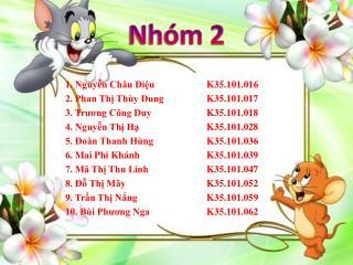 1. Nguyễn Châu Diệu K35.101.016 2. Phan Thị Thùy Dung K35.101.017