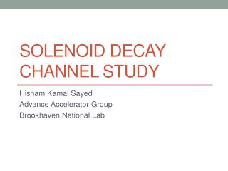 Solenoid Decay Channel Study