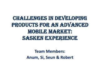 Challenges in Developing Products for an Advanced Mobile Market:  Sasken Experience