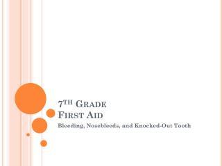 7 th  Grade First Aid