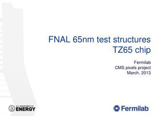 FNAL 65nm test structures TZ65 chip Fermilab CMS  p ixels project March, 2013