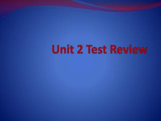 Unit 2  T est Review